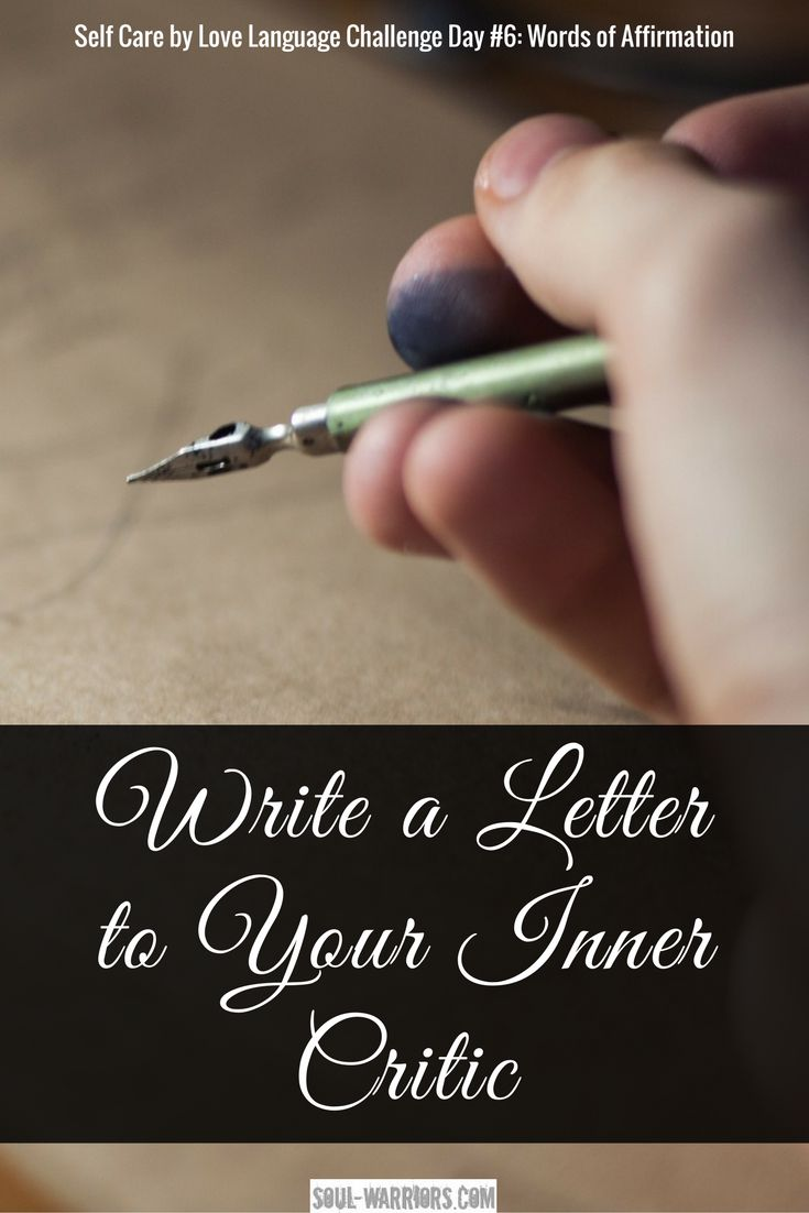 Write an appreciation letter to your inner critic as a way to call a truce. (Join the free 10 day email challenge at: http://www.soul-warriors.com/25-ways-use-love-language-for-self-care/)