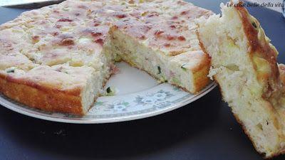 Le Cose Belle della Vita: Torta salata con zucchine prosciutto e formaggio