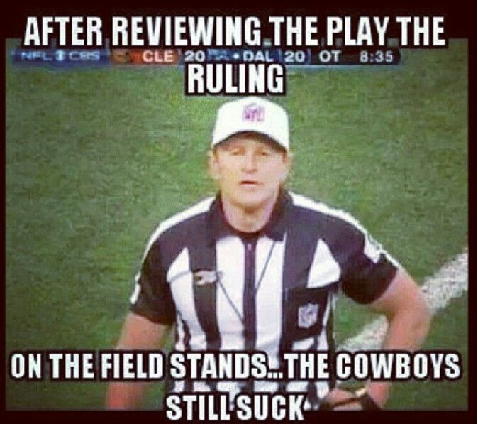 The ref has reviewed the play...and says that the Cowboys still SUCK!!