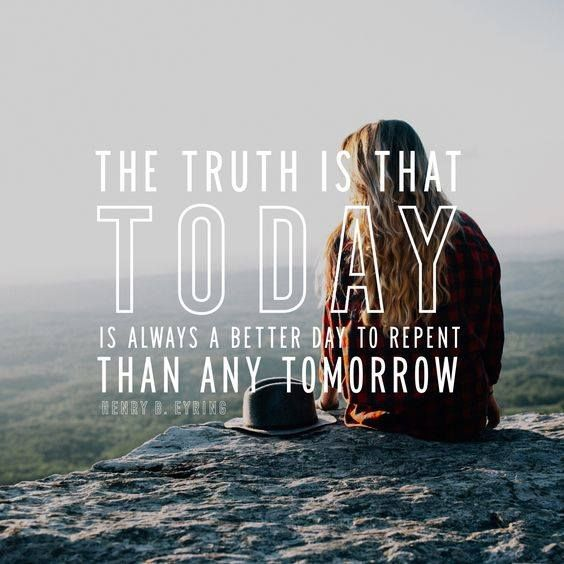 """The truth is that today is always a better day to repent than any tomorrow."" From #PresEyring's http://pinterest.com/pin/24066179228827489 inspiring #LDSconf http://facebook.com/223271487682878 message http://lds.org/general-conference/1999/10/do-not-delay #passiton"