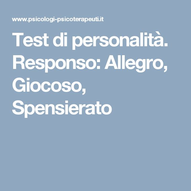 Test di personalità. Responso: Allegro, Giocoso, Spensierato