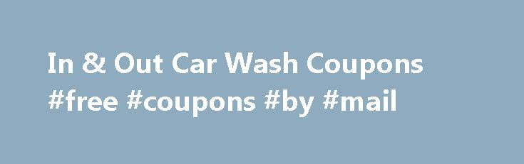 In & Out Car Wash Coupons #free #coupons #by #mail http://coupons.remmont.com/in-out-car-wash-coupons-free-coupons-by-mail/  #in and out coupons printable # For MoneySaver to provide you with the most relevant and local deals, we use geolocation technology to help find your location. You can use the fields below to fine-tune your location or to see what's available in another city! We keep your location information private and secure. You can find out more about how this information is…