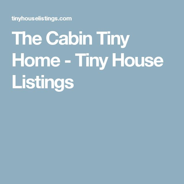 The Cabin Tiny Home - Tiny House Listings