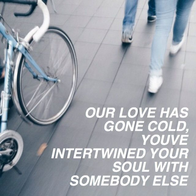 "somebody else // the 1975 "" I'm lookin through you while your lookin through your phone and your leaving with somebody else ."