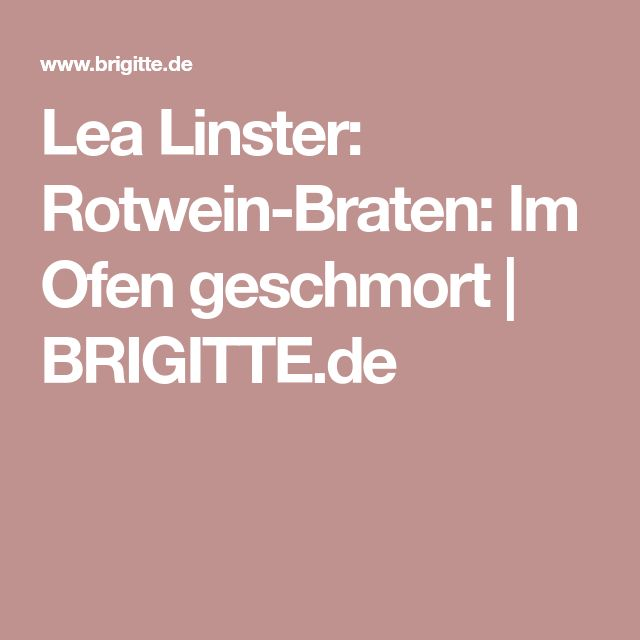 Lea Linster: Rotwein-Braten: Im Ofen geschmort | BRIGITTE.de
