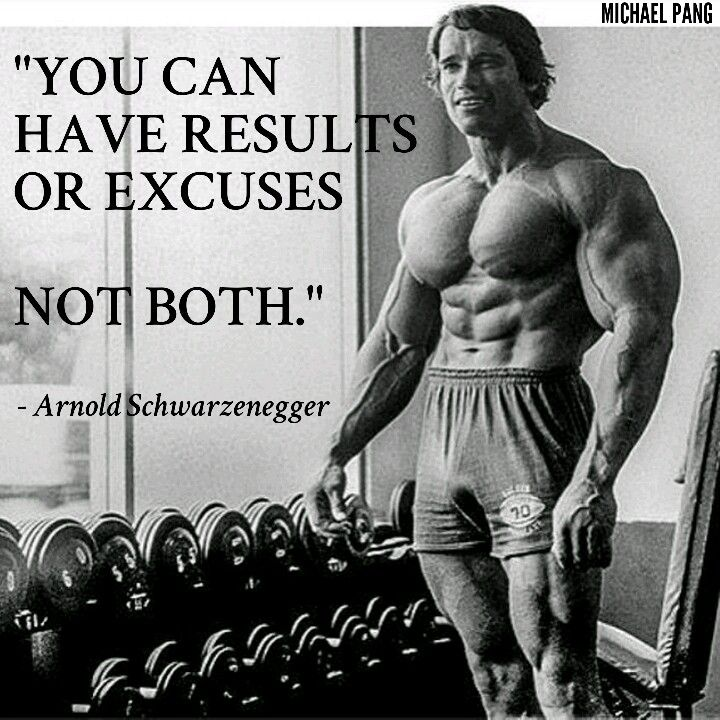 """""""You can have results or excuses not both."""" - Arnold ..."""