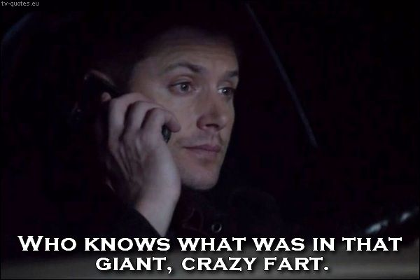 Supernatural - Quote - Who knows what was in that giant crazy fart