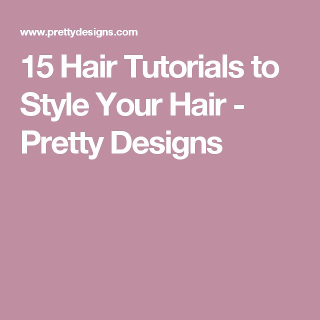15 Hair Tutorials to Style Your Hair - Pretty Designs