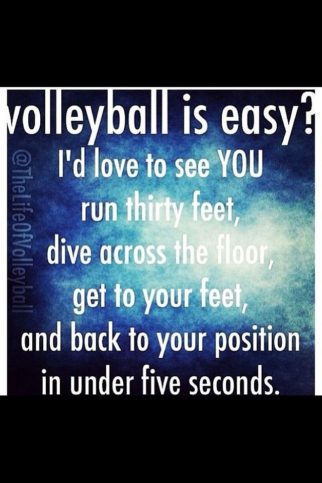 Volleyball quote- ha ha I should had said this to my crush cause he said that the boy SOCCER team could beat us and he said that we would probably loss but hey WE WON!!!! Ha I'm your face