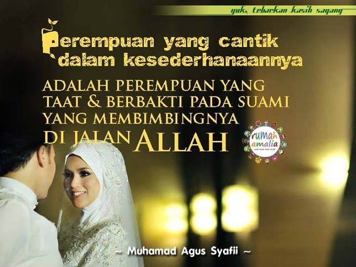 Perempuan yang cantik dalam kesederhanaannya adalah perempuan yang taat dan berbakti pada suami yang membimbingnya di jalan Allah.