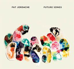 PAT JORDACHE: Future Songs | Constellation Records