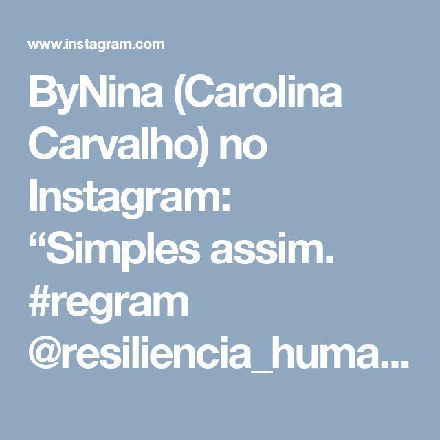 """ByNina (Carolina Carvalho) no Instagram: """"Simples assim. #regram @resiliencia_humana #frases #caridade #resilienciahumana"""" • Instagram"""