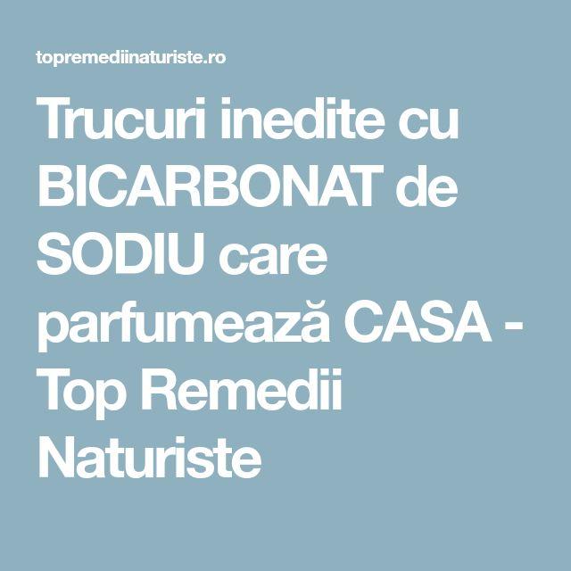 Trucuri inedite cu BICARBONAT de SODIU care parfumează CASA - Top Remedii Naturiste