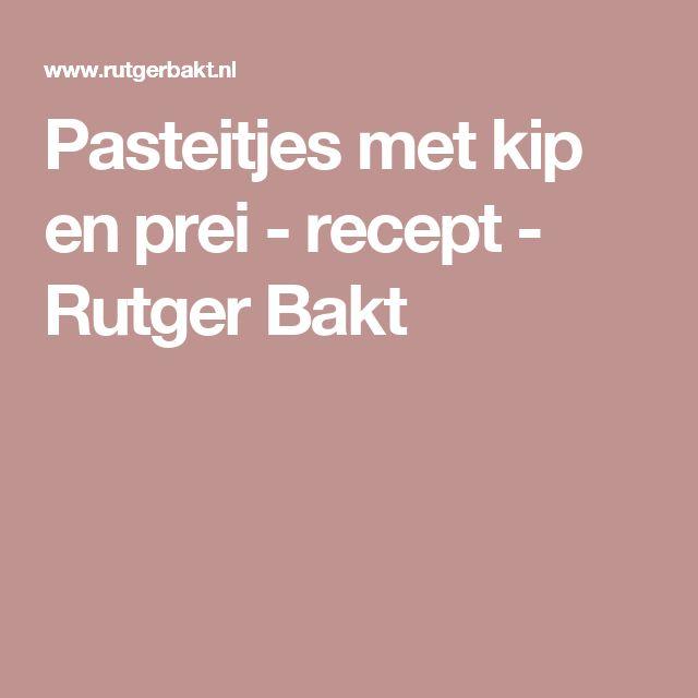 Pasteitjes met kip en prei - recept - Rutger Bakt