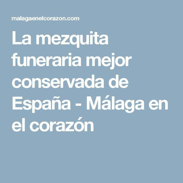 La mezquita funeraria mejor conservada de España - Málaga en el corazón