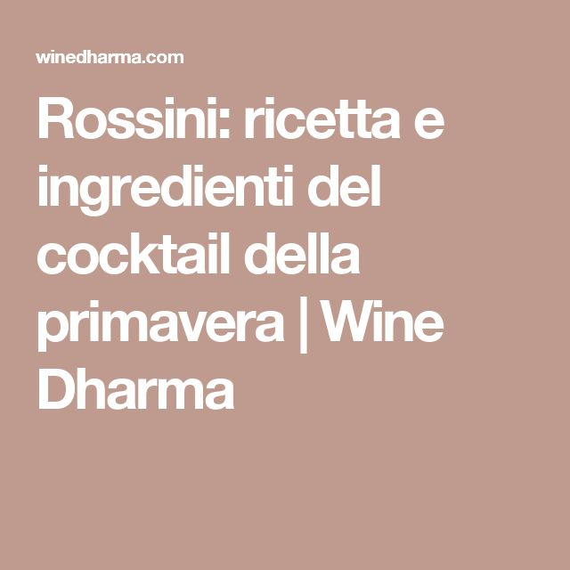 Rossini: ricetta e ingredienti del cocktail della primavera | Wine Dharma