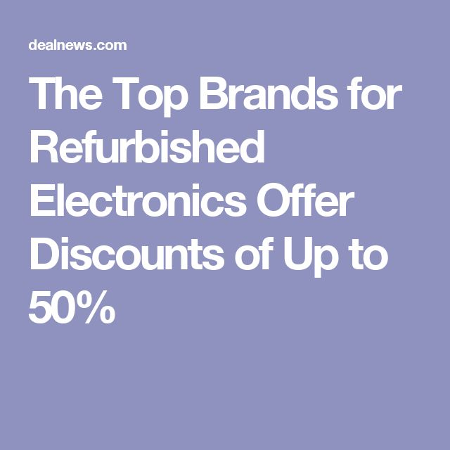 The Top Brands for Refurbished Electronics Offer Discounts of Up to 50%