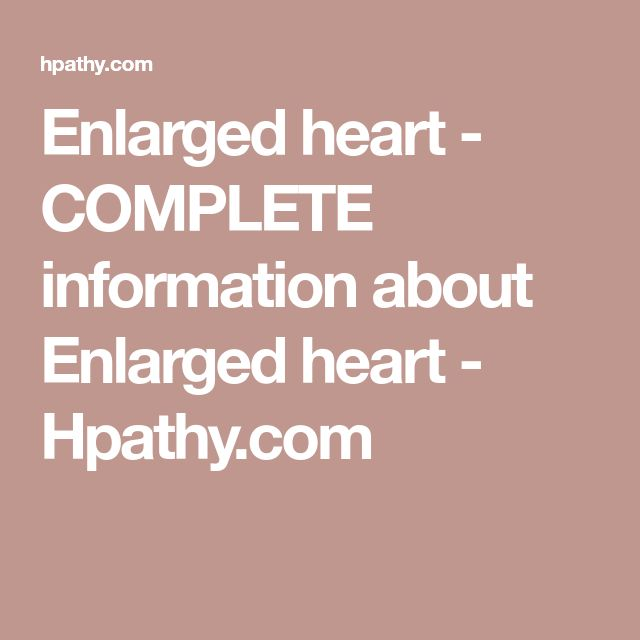 Enlarged heart - COMPLETE information about Enlarged heart - Hpathy.com