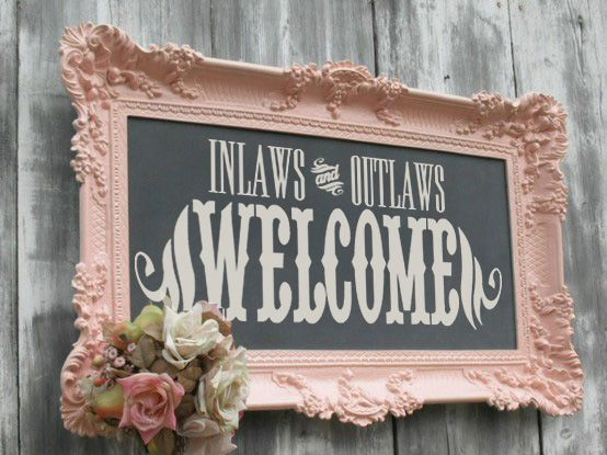 Outlaws & Inlaws Welcome    @Bethany Shoda Vergara again something I see at your wedding ;)