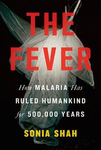 'The Fever: How Malaria Has Ruled Humankind for 500,000 Years' by Sonia Shah
