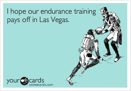 Funny Weekend Ecard: I hope our endurance training pays off in Las Vegas- That's why I am having a large beergarita tonight. Training.
