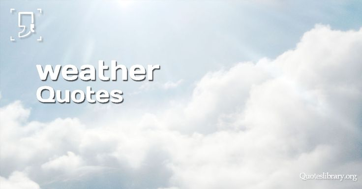17 Best Ideas About Weather Quotes On Pinterest