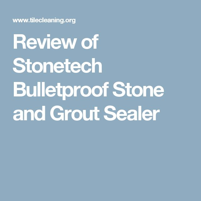 Review of Stonetech Bulletproof Stone and Grout Sealer