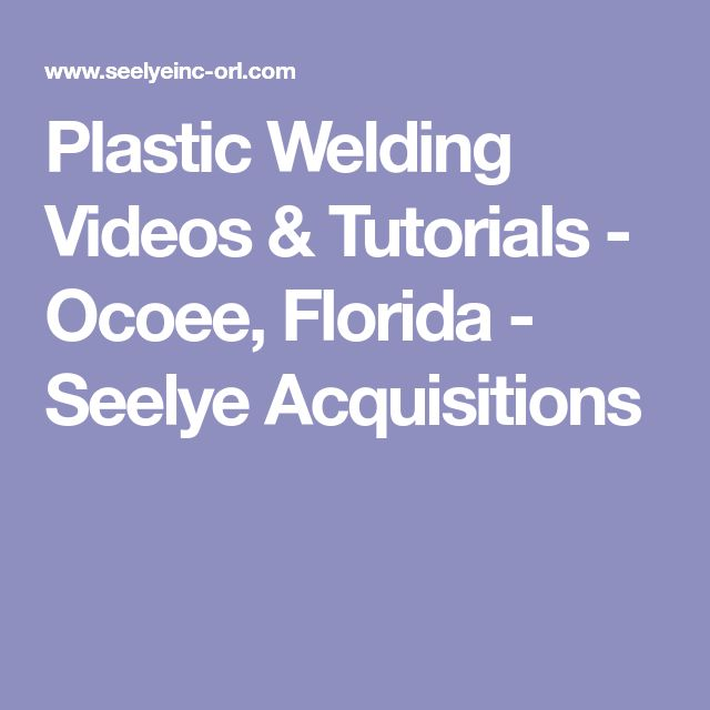 Plastic Welding Videos & Tutorials - Ocoee, Florida - Seelye Acquisitions