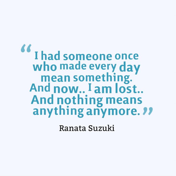 """""""I had someone once who made every day mean something. And now…. I am lost…. And nothing means anything anymore."""" - Ranata Suzuki * Central Of Success image, missing you, lost, love, relationship, beautiful, words, quotes, story, quote, sad, breakup, broken heart, heartbroken, loss, loneliness, unrequited, grief, depression, depressed, tu me manques, you are missing from me, poetry, prose, poem, word porn * pinterest.com/ranatasuzuki"""