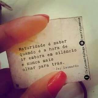 #Maturidade é saber quando é a hora de ir embora em silêncio e nunca mais olhar para trás.