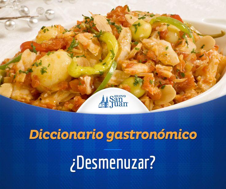 Desmenuzar: Desmenuzar es el acto de triturar un alimento en partes pequeñas; por ejemplo, en la preparación del bacalao a la Vizcaína. #Dicc.Gastronómico