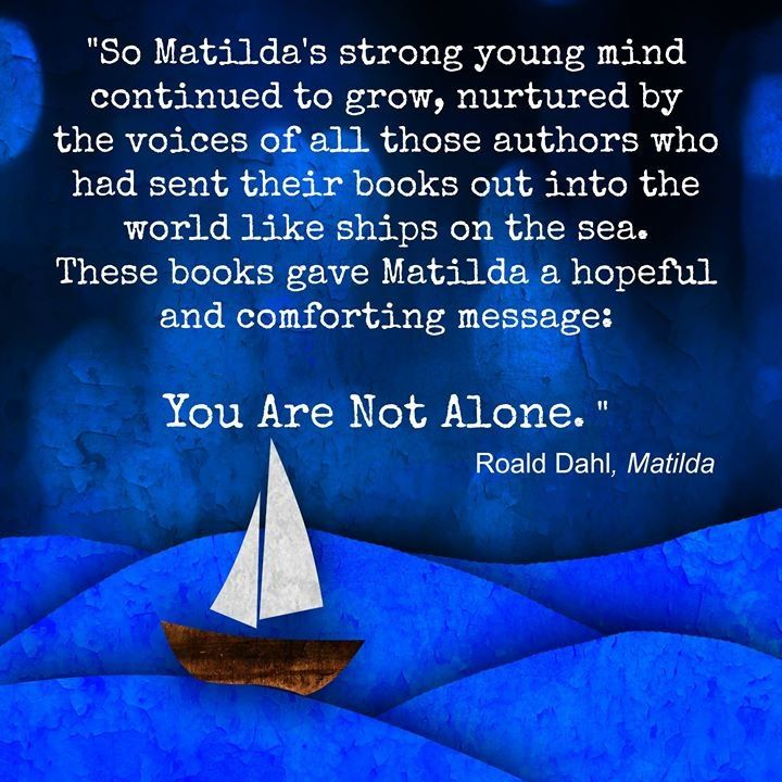 Matilda Quote You are not alone BOOK LOVE Pinterest