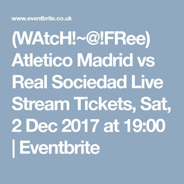 (WAtcH!~@!FRee) Atletico Madrid vs Real Sociedad Live Stream Tickets, Sat, 2 Dec 2017 at 19:00 | Eventbrite