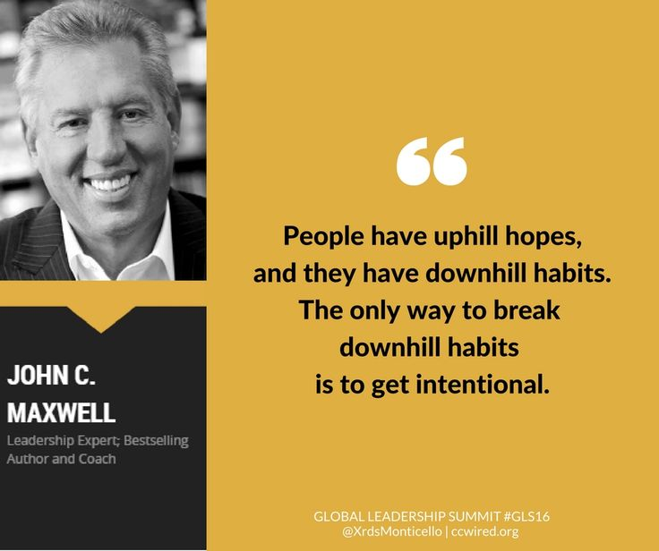 """""""People have uphill hopes, and they have downhill habits. The only way to break downhill habits is to get intentional.""""  -- John C. Maxwell #GLS16  Global Leadership Summit GLS16, Crossroads Church of Monticello, leadership quotes, inpirational quotes,"""