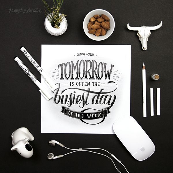 """""""Tomorrow is often the Busiest Day of the Week"""" – Spanish Proverb #everydaycreative #aureliemaron"""