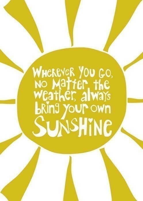 sunshine: Sayings, Inspiration, Quotes, Favorite Quote, Wisdom, Thought, Sunshine, Bring