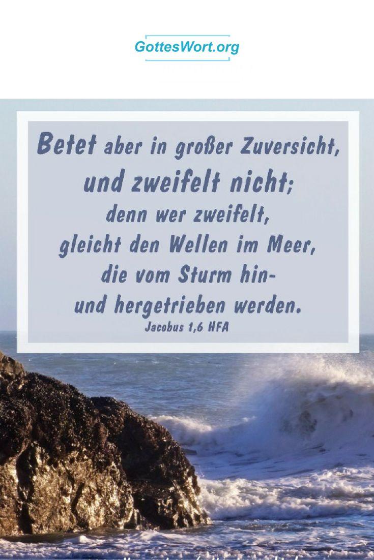 Betet aber in grosser Zuversicht, und zweifelt nicht; denn wer zweifelt, gleicht den Wellen im Meer, die vom Sturm hin-und hergetrieben werden. Jacobus 1,6... http://www.gottes-wort.com/gottvertrauen.html #gotteswort