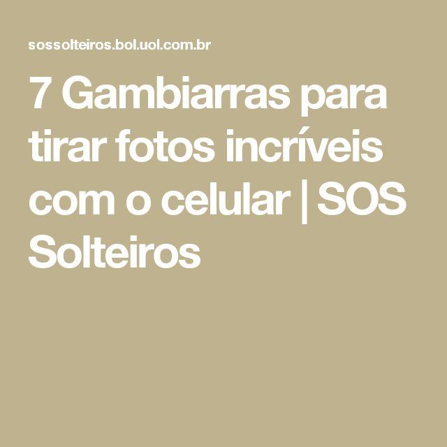 7 Gambiarras para tirar fotos incríveis com o celular   SOS Solteiros