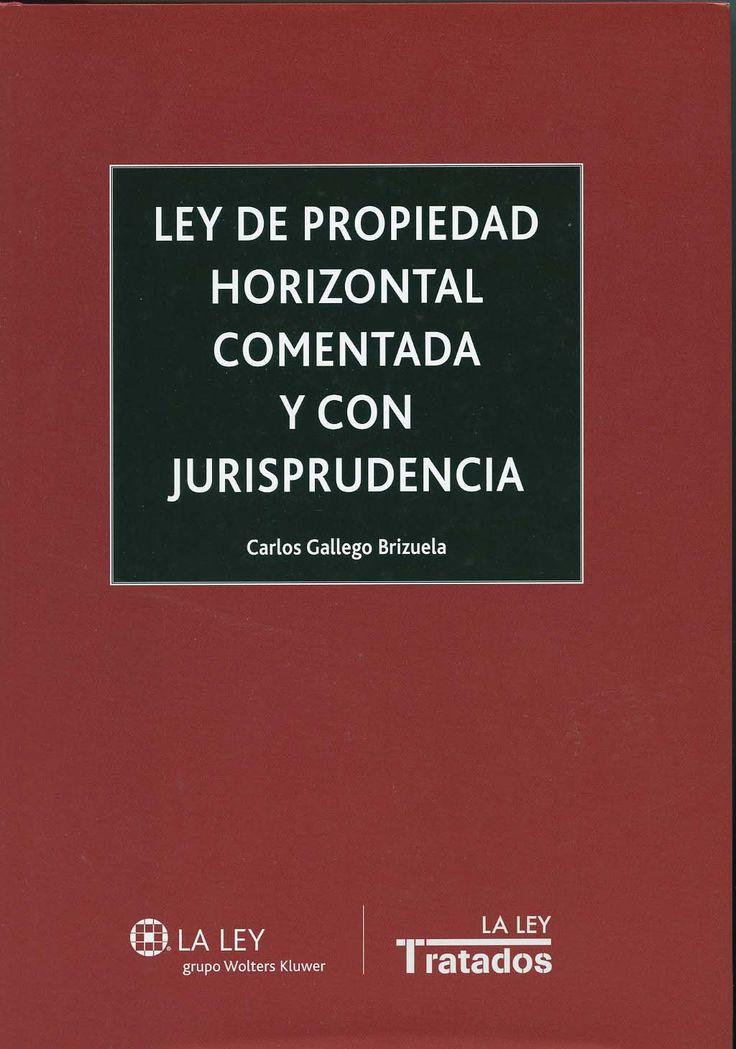 Ley de propiedad horizontal comentada y con jurisprudencia / Carlos Gallego Brizuela, 2014