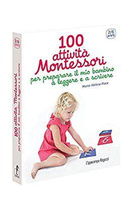 100 attività Montessori per preparare il mio bambino a leggere e a scrivere. 2-6 anni