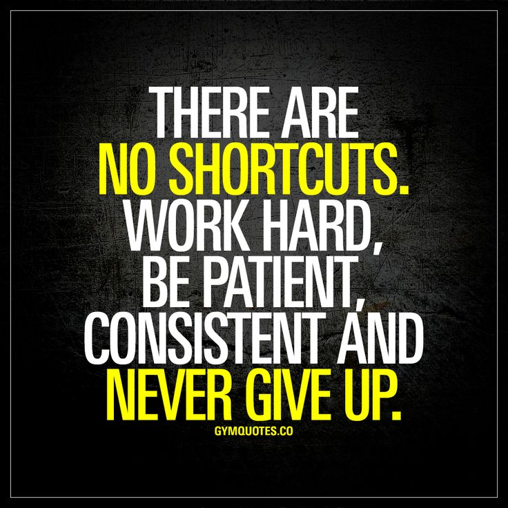"""""""There are no shortcuts. Work hard, be patient, consistent and never give up."""" Enjoy this brand new quote from gymquotes.co!"""