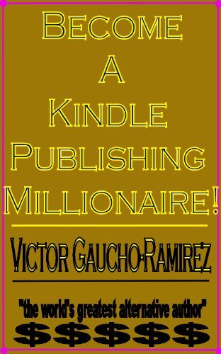 """Free Kindle Book For A Limited Time : Become a Kindle Publishing Millionaire - The world's greatest """"alternative author"""", Victor """"Victorious"""" Gaucho-Ramirez gives you the essential tips on how you can become a Kindle publishing millionaire like him. Learn all the tricks you need to know to make your work a publishing success, and the methods the publishing industry does not want you to know.Professor Gaucho-Ramirez draws on his forty years of experience in """"alternative publishing"""" to provide…"""