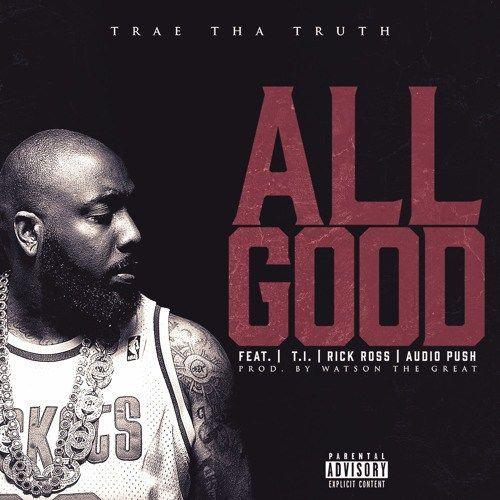 Trae tha Truth ft. Rick Ross, T.I. & Audio Push - All Good (Audio) - http://www.trillmatic.com/trae-tha-truth-ft-rick-ross-t-i-audio-push-all-good-audio/ - Houston Hip Hop rapper Trae Tha Truth drops his latest single called 'All Good' featuring Rick Ross, T.I. and Audio Push.  #Trill #Texas #AllGood #Houston #ABN #HustleGang #MMG #Trillmatic #TrillTimes
