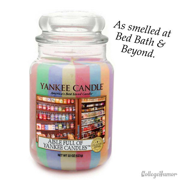 Yankee Candles they should (but won't) make.