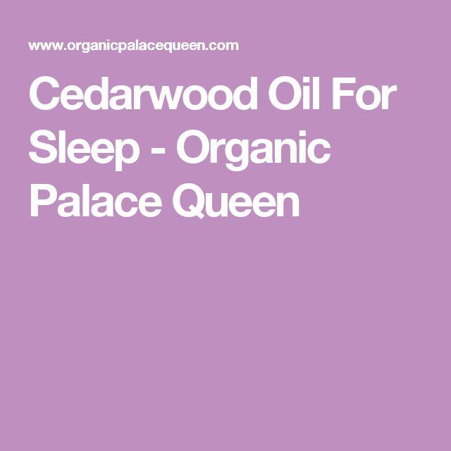 Cedarwood Oil For Sleep - Organic Palace Queen