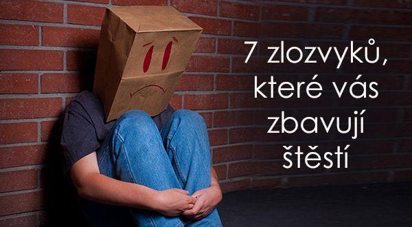 7 zlozvyku, které vas zbavuji štesti
