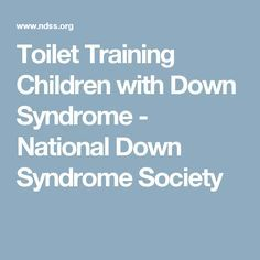 Toilet Training Children with Down Syndrome - National Down Syndrome Society