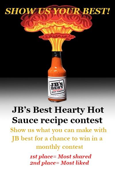 Post your favorite recipes using JB's Best Hearty Hot Sauce for your chance to win free hot sauce, t-shirts, koozies, and more! Click Now! #JBsBestHeartyHotSauce #YouveTriedTheRest #NowTryJBsBest #WhatCanYouMake #ShowUsYourBestContest #WinFreeStuff