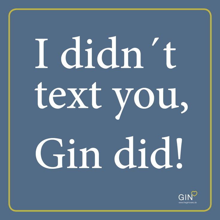 I didn´t text you, Gin did. gin zitate, gin quotes, gin zitat, gin quote