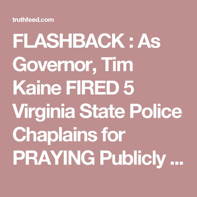 FLASHBACK : As Governor, Tim Kaine FIRED 5 Virginia State Police Chaplains for PRAYING Publicly in Jesus' Name – TruthFeed